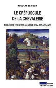 Nicolas Le Roux, Le crépuscule de la chevalerie, éditions Champ Vallon, histoire, époque