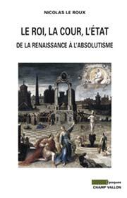 Le roi, la cour, l'État, Nicolas LE ROUX, Champ, Vallon