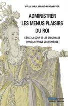 Administrer les plaisirs du roi, Pauline Lemaigre-Gaffier, collection Époques, Champ Vallon