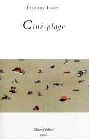 Ciné-Plage, Étienne Faure, collection Recueil, éditions Champ Vallon