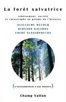 La forêt salvatrice, Guillaume Decocq, Bernard Kalaora, Chloé Vlassopoulos, 2016, l'environnement a une histoire, éditions Champ Vallon