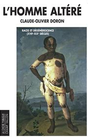 L'homme altéré: races et dégénérescence, Claude-Olivier Doron, éditions Champ Vallon, collection La chose publique