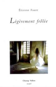 Légèrement frôlée, Étienne Faure, collection Recueil, éditions Champ Vallon, 2007
