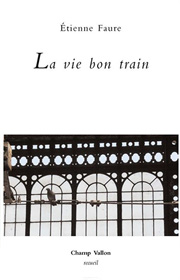 La vie bon train, Étienne Faure, collection Recueil, éditions Champ Vallon, 2013