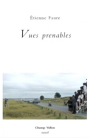 Vues prenables, Étienne Faure, collection Recueil, éditions Champ Vallon, 2009
