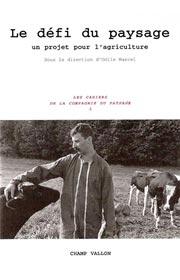 Le défi du paysage (Un projet pour l'agriculture), Odile MARCEL (dir.), éditions Champ Vallon, Les Cahiers de la Compagnie du Paysage
