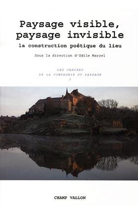 Paysage visible, paysage invisible la construction poétique du lieu Odile Marcel, éditions Champ Vallon