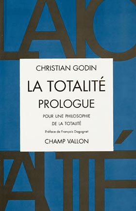 Christian Godin, La Totalité, Prologue, édition Champ Vallon