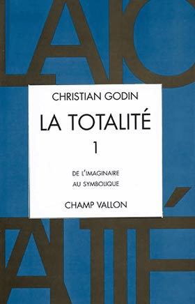 Christian Godin, La Totalité, Volume 1, édition Champ Vallon