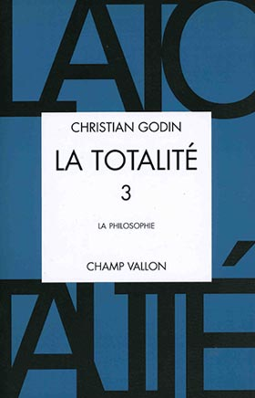 Christian Godin, La Totalité, Volume 3, édition Champ Vallon