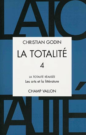 Christian Godin, La Totalité, Volume 4, édition Champ Vallon