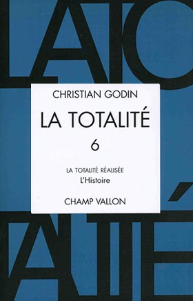Christian Godin, La Totalité, Volume 6, édition Champ Vallon