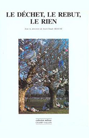 JEAN-CLAUDE BEAUNE Le déchet, le rebut, le rien : instruments et philosophie, éditions Champ Vallon