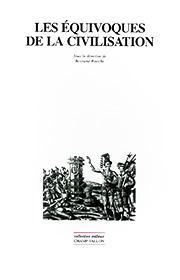 Les équivoques de la civilisation, bertrand Bichon, éditions Champ Vallon