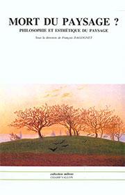 DAGOGNET, Mort du paysage, éditions Champ Vallon, collection Milieux