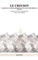Le Creusot : naissance et développement d'une ville industrielle 1782-1914 (Christian DEVILLERS & Bernard HUET – 1981)
