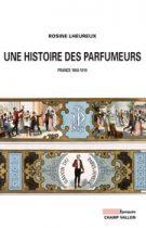 Rosine Lheureux, éditions Champ Vallon, une histoire des parfumeurs