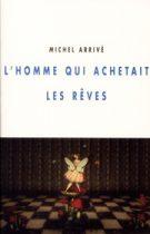 Homme qui achetait les rêves (L') – Michel Arrivé 2012