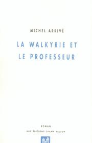 Walkyrie et le professeur (La) – Michel Arrivé 2007