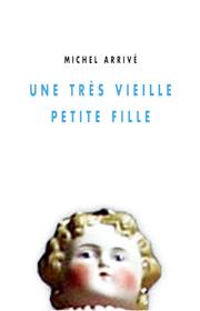 Une très vieille petite fille – Michel Arrivé 2006