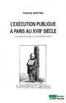 Exécution publique à Paris au XVIIIe siècle (L') (Pascal Bastien – 2006)
