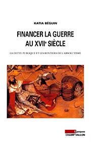 Financer la guerre au XVIIe siècle (Katia Béguin – 20012)