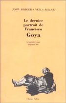 Dernier portrait de Francisco Goya – John Berger et Nelly Bielski 1989
