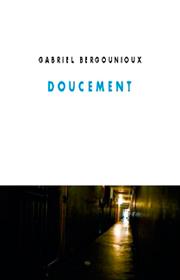 Doucement – Gabriel Bergounioux 2009