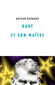 Gaby et son maître – Arthur Bernard 2013