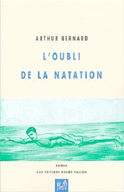 Oubli de la natation (L') – Arthur Bernard 2004