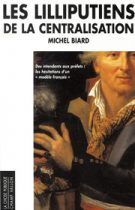 Liliputiens de la centralisation (Les) – Michel Biard 2007