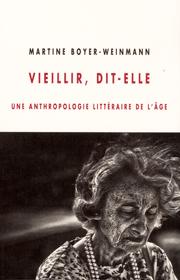 Vieillir, dit-elle– Martine Boyer-Weinmann 2013