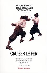 Croiser le fer (Pascal Brioist Hervé Drevillon Pierre Serna – 2002)