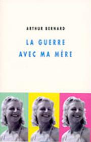Guerre avec ma mère (La) – Arthur Bernard 2006
