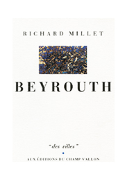 Beyrouth – Richard Millet 1987