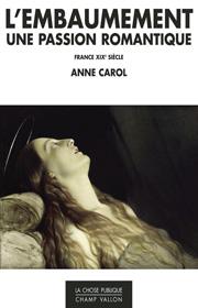 Embaumement une passion romantique (L') – Anne Carol 2015