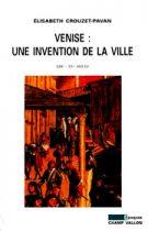 Venise : une invention de la ville (Élisabeth Crouzet-Pavan – 1996)