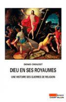 Dieu en ses royaumes (Denis Crouzet –2008)