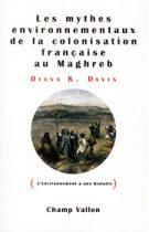 Mythes environnementaux de la colonisation française au Maghreb (Les) (Diana K. Davis – 2012)