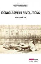 Iconoclasme et révolutions – Emmanuel Fureix 2014