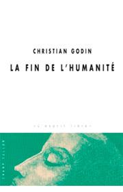 Fin de l'Humanité (La) (Christian Godin – 2003)