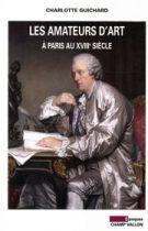 Les amateurs d'art à Paris au XVIIIe siècle – Charlotte Guichard 2008