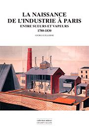 Naissance de l'industrie à Paris (André Guillerme – 2007)