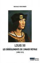Louis XII les dérèglements de l'image royale – Nicole Hochner 2006