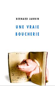 Une vraie boucherie – Bernard Jannin 2008