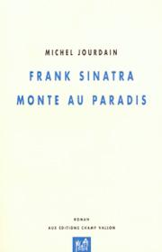 Franck Sinatra monte au paradis – Michel Jourdain 2007