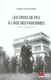 Les croix de feu à l'âge des fascismes – Albert Kéchichian 2006