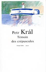 Témoin des crépuscules – Petr Kral 1989