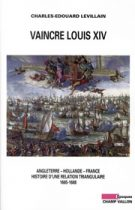 Vaincre Louis XIV – Charles-Edouard Levillain 2010
