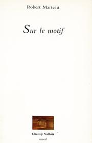 Sur le motif – Robert Marteau 1986